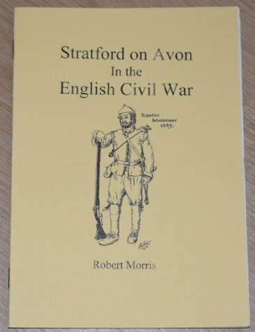 Stratford on Avon in the English Civil War, by Robert Morris